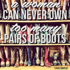 Truth!  Check out tumbleroot.com for cute country lifestyle clothing to go with your cowboy boots! :)