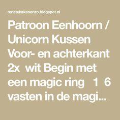Patroon Eenhoorn / Unicorn Kussen Voor- en achterkant 2x wit Begin met een magic ring 1 6 vasten in de magic ring  (...