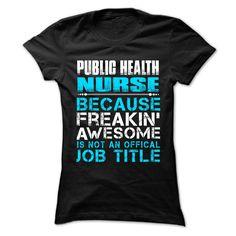PUBLIC HEALTH NURSE -  FREAKING AWSOME JOB TITLE