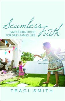 Seamless Faith: Simple Practices for Daily Family Life: Traci Smith: 9780827235342: Amazon.com: Books