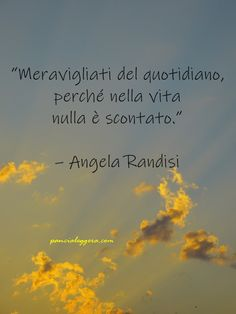 """#pensierodelgiorno #18settembre """"Meravigliati del quotidiano, perché nella vita nulla è scontato."""" – Angela Randisi #buongiorno Famous Phrases, Quotes About Everything, Pablo Neruda, Staying Positive, My Mood, Reiki, Decir No, Wisdom, Thoughts"""