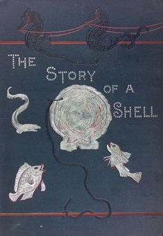 The Story of a Shell. Look for this book.