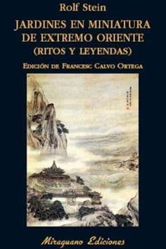 Jardines en miniatura de Extremo Oriente : ritos y leyendas / Rolf Stein ; edición, traducción y prólogo de Francesc Calvo Ortega. Miraguano, Madrid : 2016. XV, 194 p. : il. / Bibliogr.: p. [191]-194. Colección: Libros de los Malos Tiempos ; 129. ISBN 9788478134502 Jardines -- Extremo Oriente. Jardines miniaturas. Sbc Aprendizaje A-712.3 JAR http://millennium.ehu.es/record=b1851184~S1*spi