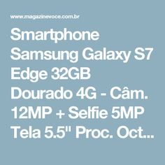 "Smartphone Samsung Galaxy S7 Edge 32GB Dourado 4G - Câm. 12MP + Selfie 5MP Tela 5.5"" Proc. Octa Core - Magazine Cssba"