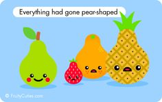 """""""Everything has gone pear-shaped"""", a British saying (I think Aussie too) often used in gangster and heist movies to describes a situation that has gone awry, may be even horribly wrong. On this occasion things have quite literally gone pear-shaped for strawberry, orange and pineapple."""