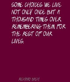 richard bach quotes | Richard Bach Some choices we live not only once but Quote