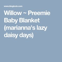 Willow ~ Preemie Baby Blanket (marianna's lazy daisy days) Preemie Babies, Lazy, Blanket, Crochet, Blog, Ganchillo, Blogging, Blankets, Cover