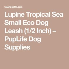 Lupine Tropical Sea Small Eco Dog Leash (1/2 Inch) – PupLife Dog Supplies