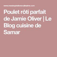 Poulet rôti parfait de Jamie Oliver | Le Blog cuisine de Samar