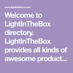 Welcome to LightInTheBox directory. LightInTheBox provides all kinds of awesome products, including fashion clothes, wedding dresses, digital products, toys & video games. Check this directory and buy anything you like! Fashion Clothes, Fashion Outfits, Video Games, Household, Digital, Toys, Wedding Dresses, Awesome, Check
