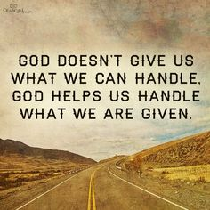 """we always hear """"God won't give you more than you can handle."""" That's not true-- you will be given more than you can handle-- so you can hand it over to Him!"""