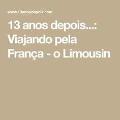 13 anos depois...: Viajando pela França - o Limousin