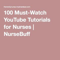 100 Must-Watch YouTube Tutorials for Nurses | NurseBuff