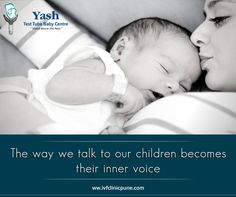 The way we talk to our children becomes their inner voice. http://www.ivfclinicpune.com #ivfclininpune #IVFclinicinpune #IVFcenterinpune #IVFspecialistinpune #TestTubeBabyCenterinPune