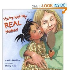 You're Not My Real Mother!: Molly Friedrich, Christy Hale. An adoptive mom explains how she is a real mother. Definitely applies to foster parents too.