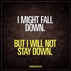 I might fall down. But I will not stay down. We all go through hard times. Times where we fall down, where things truly get tough. But we WON'T stay down. Never. #dontgiveup #bestrong #trainhard