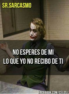 Digo, para q no exigas Joker Frases, Joker Quotes, Me Quotes, Joker Cosplay, Joker And Harley, Harley Quinn, Narcos Quotes, Suicide Squad, Heath Ledger Joker