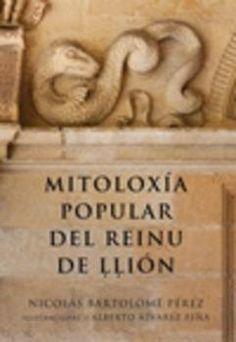 Mitoloxía popular del Reinu de Llión / Nicolás Bartolomé Pérez ; ilustraciones d'Alberto Álvarez Peña