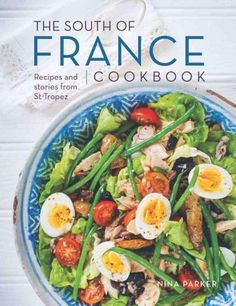 The South of France Cookbook: Recipes and Stories from St. Tropez