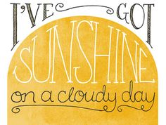 I've Got Sunshine On a Cloudy Day by Sarah Michelle Wilson