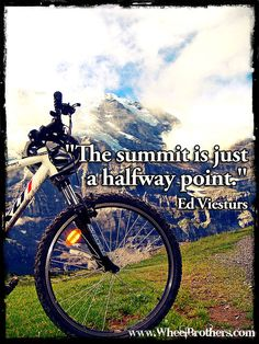"""""""The Summit is just a halfway Point.""""- Ed Viesturs #quote Bike Quotes, Cycling Quotes, Mountain Bike Shoes, Mountain Bicycle, Mountain Biking Quotes, E Mtb, Electric Mountain Bike, Downhill Bike, Bike Equipment"""