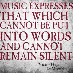"""""""La música expresa aquello que no puede decirse con palabras y no puede permanecer silencioso"""" - Victor Hugo, Los miserables"""