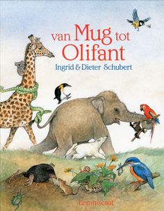Ingrid Schubert - Van mug tot olifant In een doorlopend verhaal wordt verteld wat allerlei dieren uit de hele wereld eten, waar ze slapen en wonen en hoe ze zich beschermen. Prentvertelling met natuurgetrouwe, soms grappige kleurenillustraties.