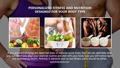 Personalized fitness and nutrition designed for your body typeonsiderably quicker.