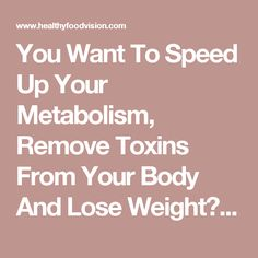 You Want To Speed Up Your Metabolism, Remove Toxins From Your Body And Lose Weight? Try This Simple And Effective Recipe And See Amazing Results In 72 Hours! | Healthy Food Vision