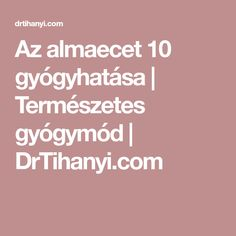 Az almaecet 10 gyógyhatása | Természetes gyógymód | DrTihanyi.com Food And Drink, Health, Turmeric, Health Care, Salud
