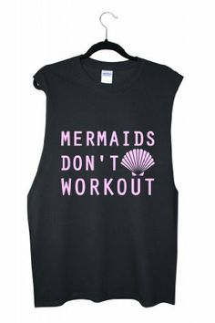 Unisex muscle T-shirt with cut off sleeves and fun pink slogan: Mermaids don't workout Rock Paper Sisters, http://www.amazon.co.uk/dp/B00J6J779I/ref=cm_sw_r_pi_dp_DErBtb0M7H649