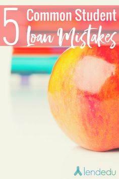 Student loans | College | Millennials - 5 Common Student Loan Mistakes