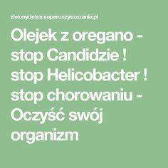 Olejek z oregano - stop Candidzie ! stop Helicobacter ! stop chorowaniu - Oczyść swój organizm Getting To Know, Superfoods, Stock Market, Get Started, Detox, Therapy, Medical Conditions, Super Foods