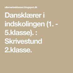 Dansklærer i indskolingen (1. - 5.klasse). : Skrivestund 2.klasse.