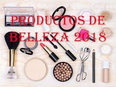 Hablando de belleza y más.: PRODUCTOS DE BELLEZA 2018