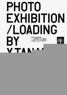 Photo Exhibition / LOADING by Y.Tanaka  Exhibition posters  / ONE SHOW 2016 Gold Pencil [ Poster Category ]  / NYADC 2016 Silver Cube [ Poster Category ]  / D&AD AWARDS 2016 Wood Pencil [ Graphic Design Category ]