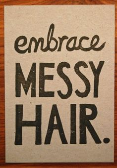 Totally just bought this for my bathroom, not that I need a reminder to embrace messy hair! Embrace Messy Hair by funnelcloud at etsy Just Love, Just In Case, Just For You, My Hairstyle, Messy Hairstyles, Casual Hairstyles, Hairdos, Updos, Wedding Hairstyles