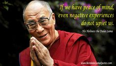 If we have peace of mind, even negative experiences do not upset us - Best Dalai Lama Quotes