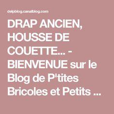 DRAP ANCIEN, HOUSSE DE COUETTE... - BIENVENUE sur le Blog de P'tites Bricoles et Petits Points