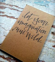 """Inspiration: Hand-lettered """"Let Your Imagination Run Wild"""" Moleskine Notebook by Hardink Calligraphy on Scoutmob Shoppe."""