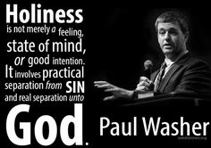 Holiness is not merely a feeling, state of mind, or good intention. It involves practical separation from sin and real separation UNTO God. Paul Washer