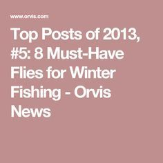 Top Posts of 2013, #5: 8 Must-Have Flies for Winter Fishing - Orvis News