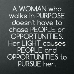 Walk in purpose, create your light & good things will happen!