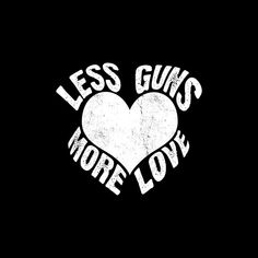 Shop Less Guns More Love Men's T-Shirt. Slogan Design, Print Design, Make Ready, Love S, Mask For Kids, Mens Tees, Digital Prints, Guns, My Arts