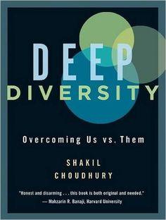 Deep diversity : overcoming us vs. them / Shakil Choudhury