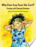 Why Does Izzy Cover Her Ears? Dealing with Sensory Overload - A useful resource for occupational therapists, teachers, educators and parents to share with children. Includes resources for adults, suggested discussion questions and lists of related books and web sites. Borrow it here: http://library.cw.bc.ca/catalogue/11481/default.aspx