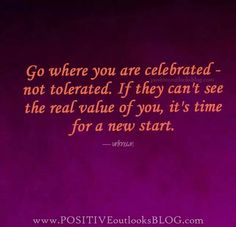 Go where you are celebrated