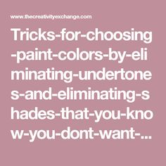 Tricks-for-choosing-paint-colors-by-eliminating-undertones-and-eliminating-shades-that-you-know-you-dont-want-The-Creativity-Exchange.jpg 524×474 pixels