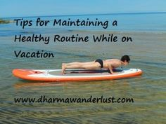Tips for Maintaining a Healthy Routine While on Vacation (blog). #yoga #sup #health #wellness #fitness #vacation #holiday #beach