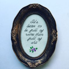 It's better to be full of wine than full of shit. Finished and framed cross stitch by Haft4Life on Etsy https://www.etsy.com/listing/246995524/its-better-to-be-full-of-wine-than-full